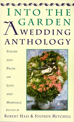 Robert Hass Into The Garden A Wedding Anthology Poetry And Prose On Love And