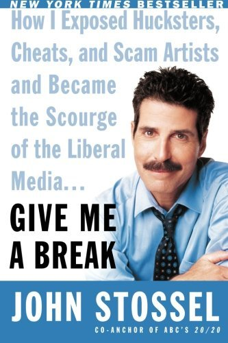 John Stossel Give Me A Break How I Exposed Hucksters Cheats And Scam Artists