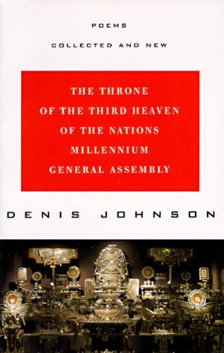 Denis Johnson The Throne Of The Third Heaven Of The Nations Mill Poems Collected And New