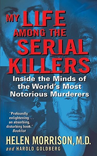Helen Morrison My Life Among The Serial Killers Inside The Minds Of The World's Most Notorious Mu