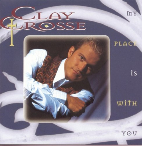 Clay Crosse My Place Is With You