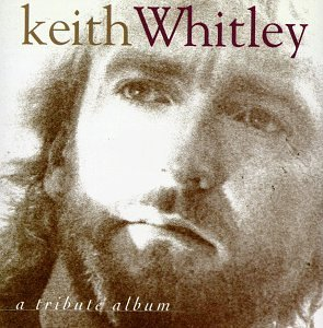 Keith Whitley Tribute Keith Whitley A Tribute Album Jackson Morgan Chesnutt Diffie T T Keith Whitley