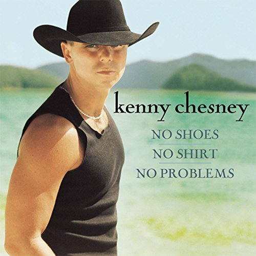 Kenny Chesney No Shoes No Shirt No Problems