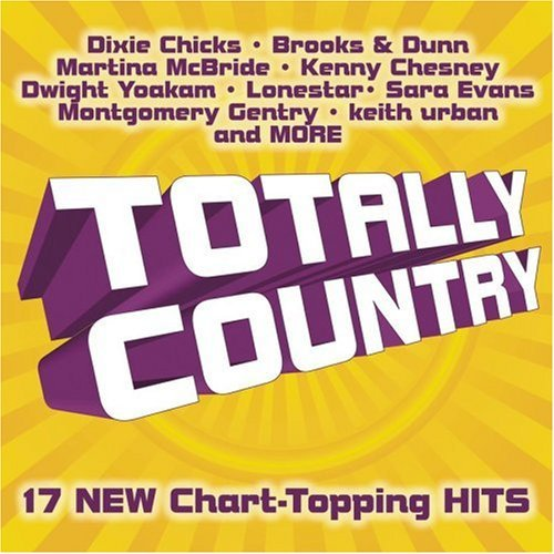 Totally Country Totally Country Dixie Chicks Lonestar Tritt Shelton Brooks & Dunn