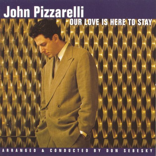 John Pizzarelli Our Love Is Here To Stay Conducted By Don Sebesky