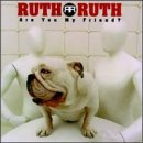 Ruth Ruth Are You My Friend