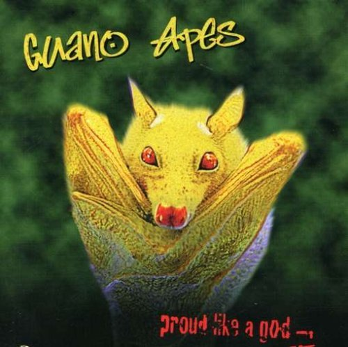 Guano Apes Proud Like A God