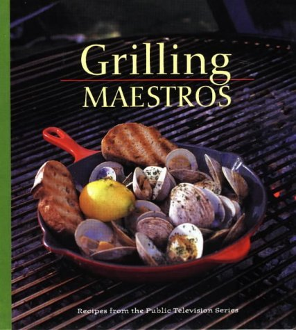 Marcel Desaulniers Grilling Maestros Recipes From The Public Television Series