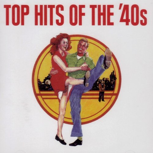 Top Hits Of The '40's Top Hits Of The '40's Brown Bradley James Goodman Shore Modernaires Kyser