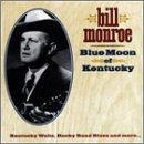 Bill Monroe Blue Moon Of Kentucky