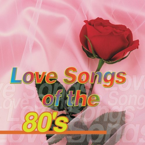 Love Songs Of The 80's Love Songs Of The 80's