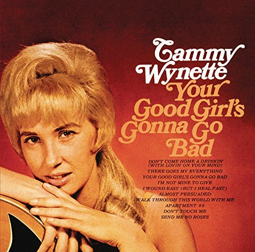 Tammy Wynette Your Good Girl Is Gonna Go Bad