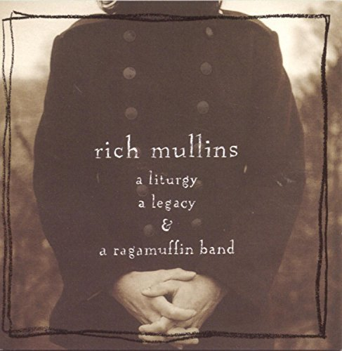 Mullins Rich Liturgy Legacy & A Ragamuffin Band