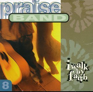 Praise Band I Walk By Faith