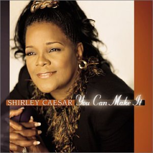 Shirley Caesar You Can Make It You Can Make It