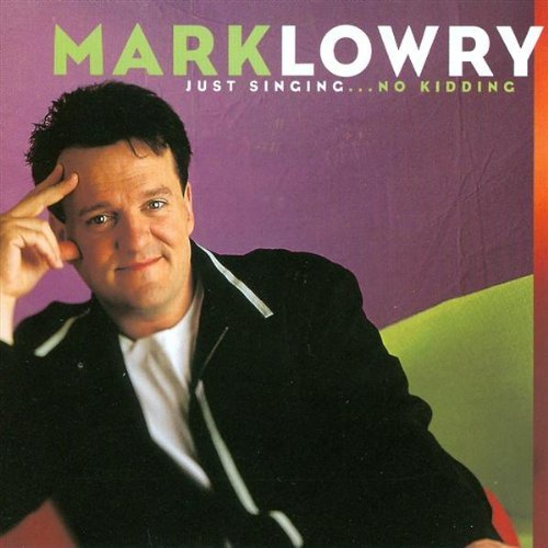 Lowry Mark Just Singing...No Kidding