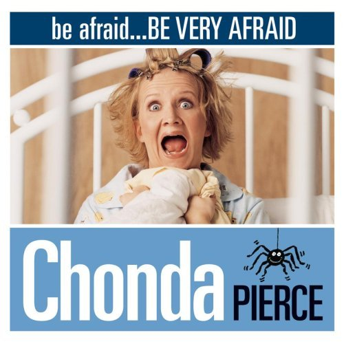Chonda Pierce Be Afraid...Be Very Afraid