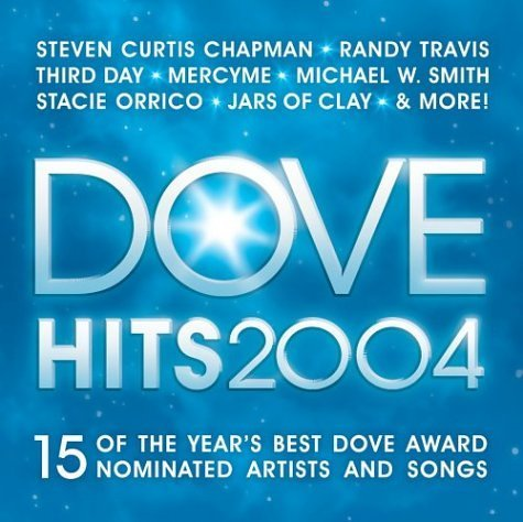 Dove Hits 2004 Dove Hits 2004 Mercy Me Chapman Camp Starling Third Day Jars Of Clay Smith