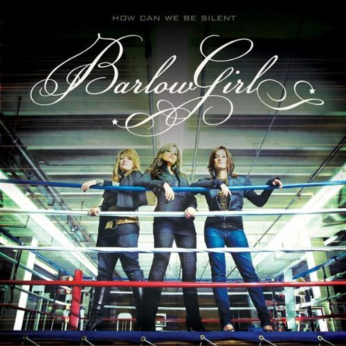 Barlowgirl How Can We Be Slient