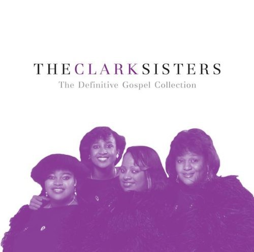 Clark Sisters Definitive Gospel Collection