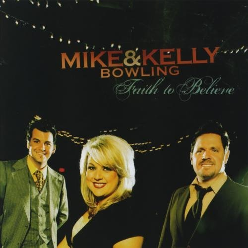 Mike & Kelly Bowling Faith To Believe CD R