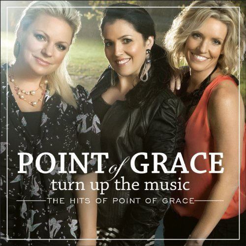 Point Of Grace Turn Up The Music The Hits Of Turn Up The Music The Hits Of