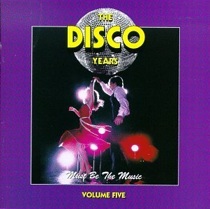 Disco Years Vol. 5 Must Be The Music Summer Heatwave Gaynor Ross Disco Years