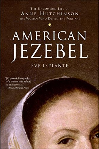 Eve Laplante American Jezebel The Uncommon Life Of Anne Hutchinson The Woman W