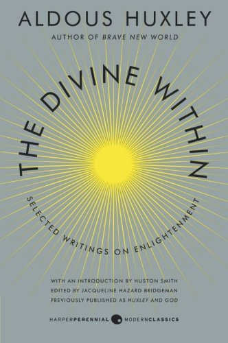 Aldous Huxley The Divine Within Selected Writings On Enlightenment