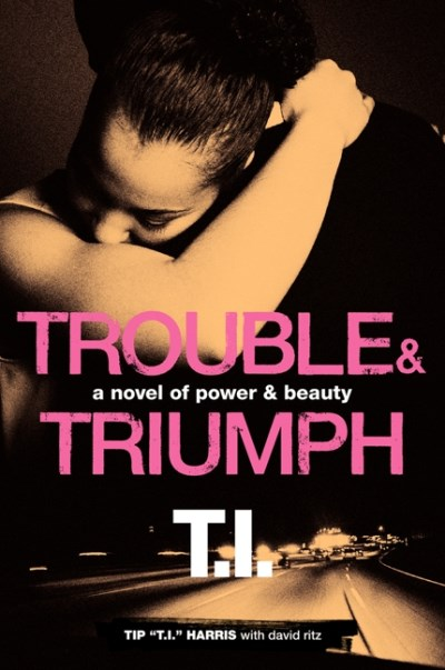 Tip 't I. '. Harris Trouble & Triumph A Novel Of Power & Beauty
