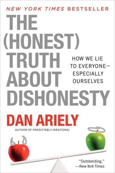 Dan Ariely The Honest Truth About Dishonesty How We Lie To Everyone Especially Ourselves
