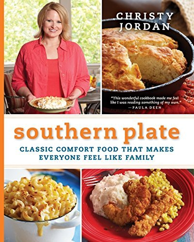 Christy Jordan Southern Plate Classic Comfort Food That Makes Everyone Feel Lik
