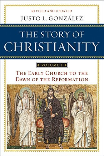 Justo L. Gonzalez The Story Of Christianity Volume I The Early Church To The Reformation 0002 Edition;revised Update