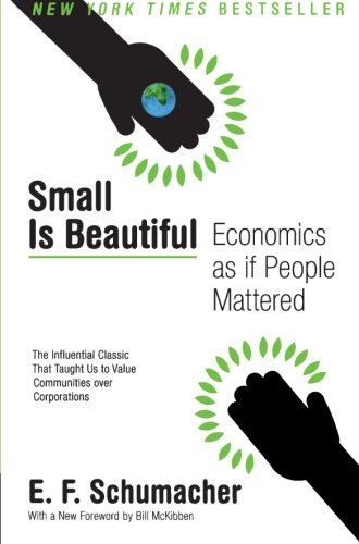 E. F. Schumacher Small Is Beautiful Economics As If People Mattered