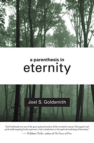 Joel S. Goldsmith A Parenthesis In Eternity Living The Mystical Life