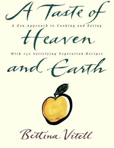 Bettina Vitell A Taste Of Heaven And Earth A Zen Approach To Cooking And Eating With 150 Sat