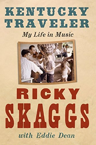 Ricky Skaggs Kentucky Traveler My Life In Music
