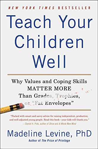 Madeline Levine Teach Your Children Well Why Values And Coping Skills Matter More Than Gra