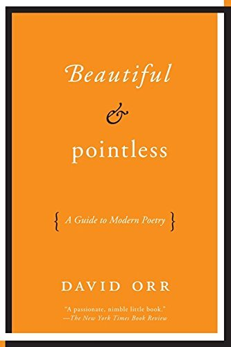 David Orr Beautiful & Pointless A Guide To Modern Poetry