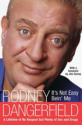 Rodney Dangerfield It's Not Easy Bein' Me A Lifetime Of No Respect But Plenty Of Sex And Dr