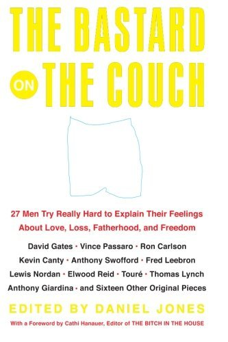 Daniel Jones The Bastard On The Couch 27 Men Try Really Hard To Explain Their Feelings
