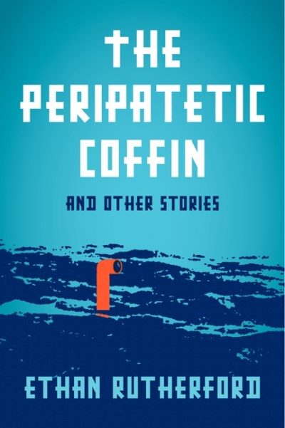 Ethan Rutherford The Peripatetic Coffin And Other Stories