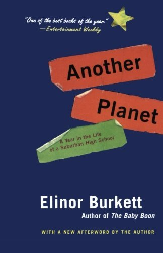 Elinor Burkett Another Planet A Year In The Life Of A Suburban High School