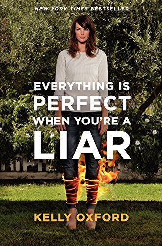 Kelly Oxford Everything Is Perfect When You're A Liar