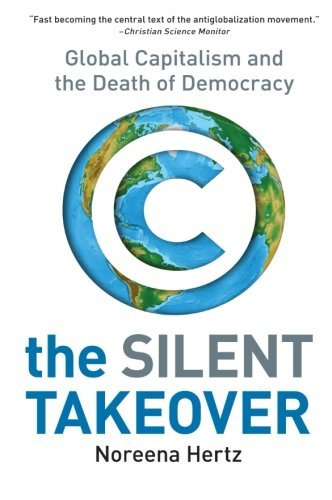 Noreena Hertz The Silent Takeover Global Capitalism And The Death Of Democracy