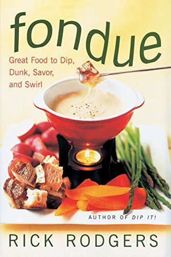 Rick Rodgers Fondue Great Food To Dip Dunk Savor And Swirl