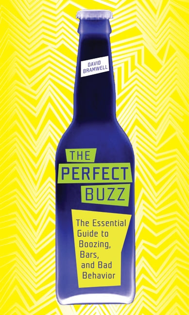 Bramwell David Perfect Buzz The The Essential Guide To Boozing Bars And Bad Beh