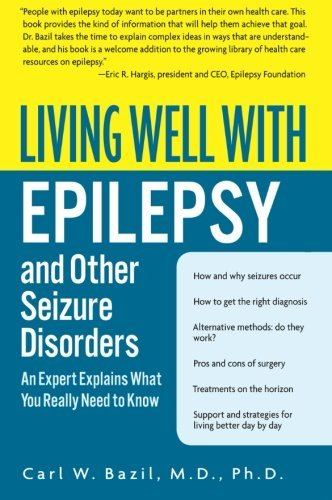 Carl W. Bazil Living Well With Epilepsy And Other Seizure Disord An Expert Explains What You Really Need To Know