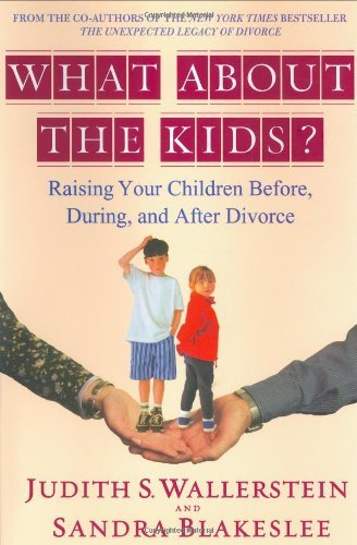 Judith S. Wallerstein What About The Kids? Raising Your Children Before During And After D
