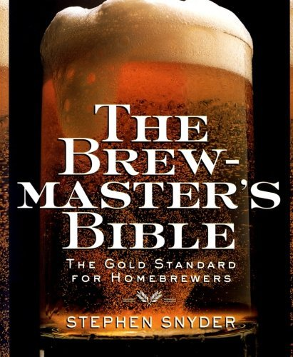 Stephen Snyder The Brewmaster's Bible Gold Standard For Home Brewers The